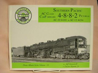 SOUTHERN PACIFIC AC CLASS 2-8-8-2 CAB FORWARD PICTORIAL; AC-10 #4205 TO AC-12 #4294. Jeff...