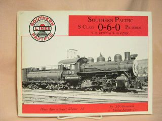 SOUTHERN PACIFIC S CLASS 0-6-0 PICTORIAL, S-12 #1247 TO S-10 #1299. Jeff Ainsworth, Duane Karam Jr