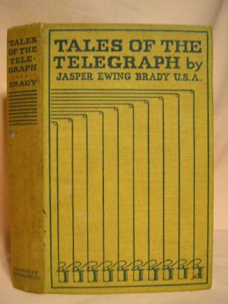 TALES OF THE TALEGRAPH; THE STORY OF A TELEGRAPHER'S LIFE AND ADVENTURES IN RAILROAD COMMERCIAL...