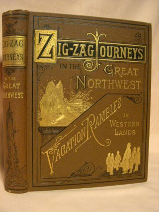 ZIGZAG JOURNEYS IN THE GREAT NORTHWEST; OR, A TRIP TO THE AMERICAN SWITZERLAND. Hezekiah Butterworth