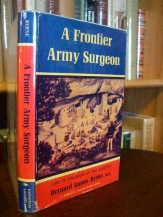 A FRONTIER ARMY SURGEON: LIFE IN COLORADO IN THE EIGHTIES. Bernard James Byrne, M. D