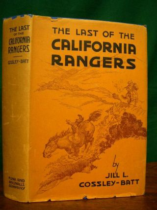 THE LAST OF THE CALIFORNIA RANGERS. Jill L. Cossley-Batt