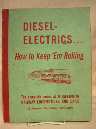 DIESEL-ELECTRICS... HOW TO KEEP 'EM ROLLING. THE COMPLETE SERIES AS IT APPEARED IN RAILWAY...