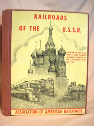 RAILROADS OF THE U.S.S.R.. REPORT ON THE VISIT OF THE UNITED STATES RAILROAD EXCHANGE DELEGATION...