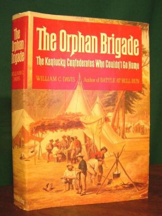 THE ORPHAN BRIGADE: THE KENTUCKY CONFEDERATES WHO COULDN'T GO HOME. William C. Davis