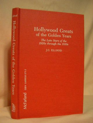 HOLLYWOOD GREATS OF THE GOLDEN YEARS; THE LATE STARS OF THE 1920s THROUGHT THE 1950s. J. G. Ellrod