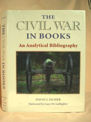 THE CIVIL WAR IN BOOKS; AN ANALYTICAL BIBLIOGRAPHY. David J. Eicher