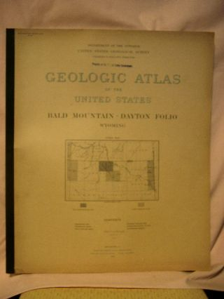 GEOLOGIC ATLAS OF THE UNITED STATES; BALD MOUNTAIN-DAYTON FOLIO, WYOMING; FOLIO 141. N. H....