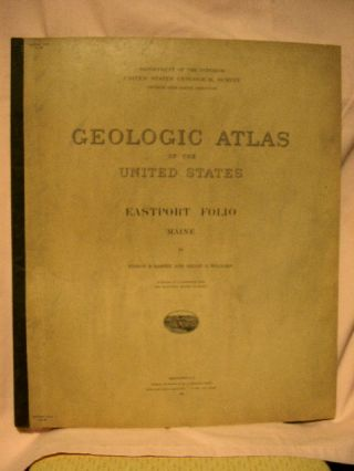 GEOLOGIC ATLAS OF THE UNITED STATES; EASTPORT FOLIO, MAINE; FOLIO 192. Edson S. Bastin, Henry S....