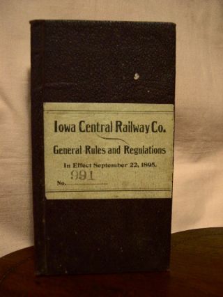 IOWA CENTRAL RAILWAY CO., GENERAL RULES AND REGULATIONS FOR THE GOVERNMENT OF EMPLOYES OF THE...