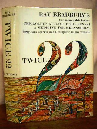 TWICE TWENTY-TWO: THE GOLDEN APPLES OF THE SUN; A MEDICINE FOR MELANCHOLY. Ray Bradbury