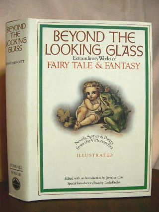 BEYOND THE LOOKING GLASS; EXTRAORDINARY WORKS OF FAIRY TALE & FANTASY. Jonathan Cott, editior.