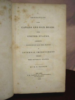 A DESCRIPTION OF THE CANALS AND RAIL ROADS OF THE UNITED STATES, COMPREHENDING NOTICES OF ALL THE WORKS OF INTERNAL IMPROVEMENT THROUGH THE SEVERAL STATES