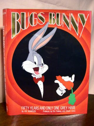 BUGS BUNNY, FIFTY YEARS AND ONLY ONE GREY HARE. Joe Adamson