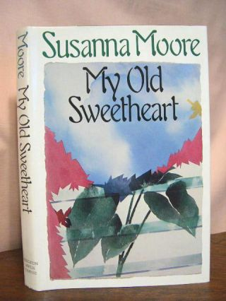 MY OLD SWEETHEART. Susanna Moore