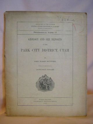GEOLOGY AND ORE DEPOSITS OF THE PARK CITY DISTRICT, UTAH. UNITED STATES GEOLOGICAL SURVEY...