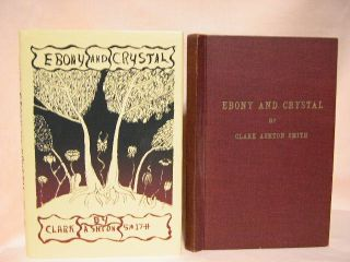 EBONY AND CRYSTAL; POEMS IN VERSE AND PROSE. Clark Ashton Smith