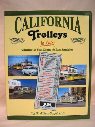 CALIFORNIA TROLLEYS IN COLOR, VOLUME 1: SAN DIEGO & LOS ANGELES. P. Allen Copeland