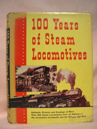 100 YEARS OF STEAM LOCOMOTIVES. Walter A. Lucas