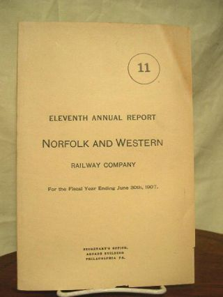 ELEVENTH ANNUAL REPORT NORFOLK AND WESTERN RAILWAY COMPANY FOR THE FISCAL YEAR ENDING JUNE 30TH 1907