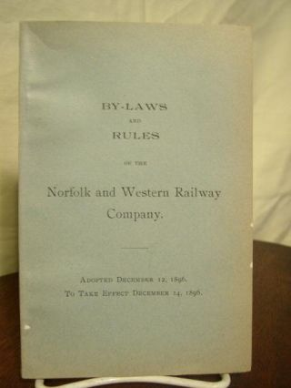 BY-LAWS AND RULES OF THE NORFOLK AND WESTERN RAILWAY COMPANY. ADOPTED DECEMBER 12, 1896. TO TAKE...