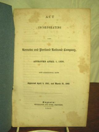 ACT INCORPORATING THE KENNEBEC AND PORTLAND RAILROAD COMPANY, APPROVED APRIL 1, 1836, AND...