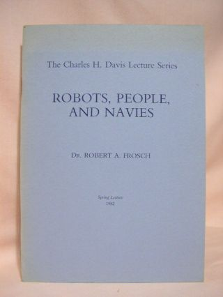 ROBOTS, PEOPLE, AND NAVIES: THE CHARLES H. DAVIS LECTURE SERIES; SECOND ANNUAL LECTURE,...