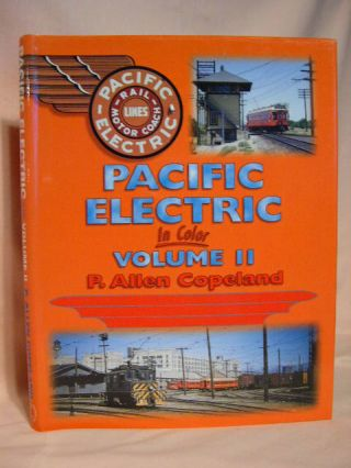 THE PACIFIC ELECTRIC RAILWAY IN COLOR: VOLUME II [2]. P. Allen Copeland
