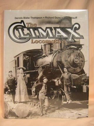 THE CLIMAX LOCOMOTIVE. Dennis Blake Thompson, Steve Hauff, Richard Dunn