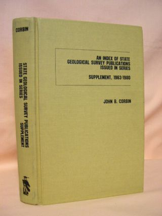 AN INDEX OF STATE GEOLOGICAL SURVEY PUBLICATIONS ISSUED IN SERIES; SUPPLEMENT, 1963-1980. John B....