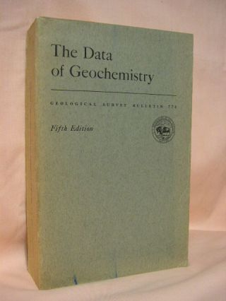 THE DATA OF GEOCHEMISTRY; GEOLOGICAL SURVEY BULLETIN 770. Frank Wigglesworth Clark