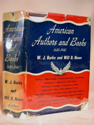 AMERICAN AUTHORS AND BOOKS 1640 - 1940. W. J. Burke, Will D. Howe