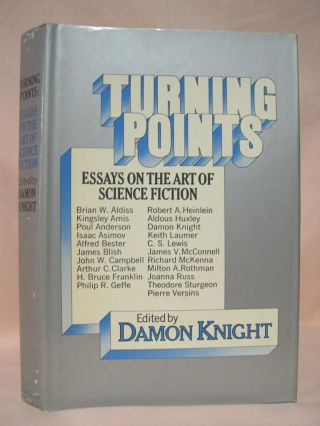 TURNING POINTS; ESSAYS ON THE ART OF SCIENCE FICTION. Damon Knight