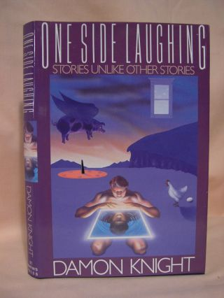 ONE SIDE LAUGHING, STORIES UNLIKE OTHER STORIES. Damon Knight