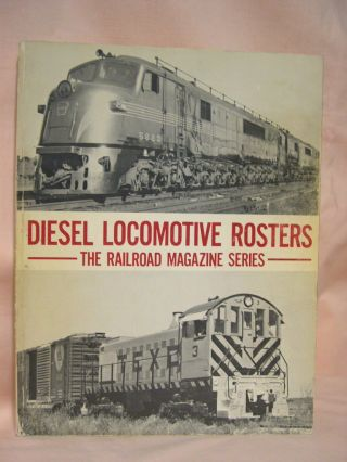 DIESEL LOCOMOTIVE ROSTERS; THE RAILROAD MAGAZINE SERIES OF EARLY-POWER ROSTERS WITH INFORMATION...