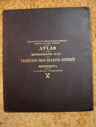 ATLAS TO ACCOMPANY MONOGRAPH XLV ON THE VERMILION IRON-BEARING DISTRICT OF MINNESOTA. J. Morgan...