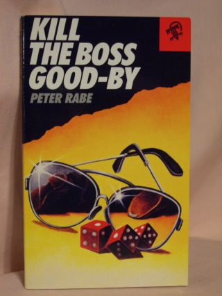 KILL THE BOSS GOOD-BY. Peter Rabe