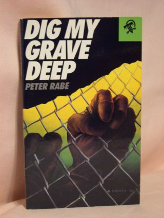 DIG MY GRAVE DEEP. Peter Rabe