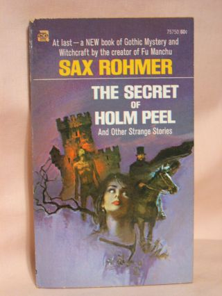 THE SECRET OF HOLM PEEL AND OTHER STRANGE STORIES. Sax Rohmer