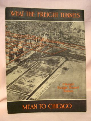 THE CHICAGO FREIGHT TUNNELS: THE ORGANIZATION, EQUIPMENT AND SERVICE OF THE UNDERGROUND TUBES...