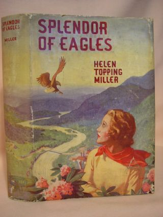 SPLENDOR OF EAGLES. Helen Topping Miller.