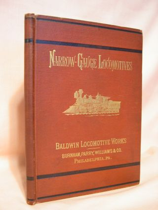 DIMENSIONS, WEIGHTS, AND TRACTIVE POWER OF NARROW-GAUGE LOCOMOTIVES MANUFACTURED BY THE BALDWIN...