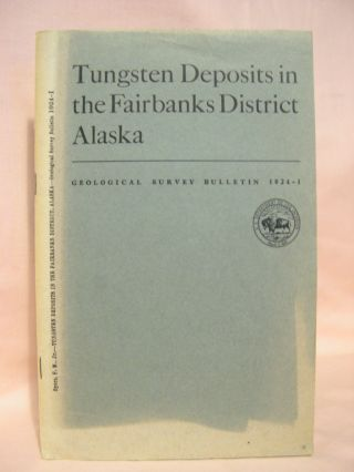 MINERAL RESOURCES OF ALASKA; TUNGSTEN DEPOSITS IN THE FAIRBAKS DISTRICT, ALASKA: GEOLOGICAL...