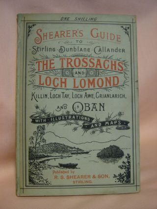 SHEARER'S GUIDE TO STIRLING, DUNBLANE, CALLANDER, THE TROSSACHS AND LOCH LOMONS, KILLIN, LOCH...