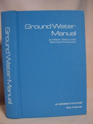 GROUND WATER MANUAL; A WATER RESOURCES TECHNICAL PUBLICATION; A GUIDE FOR THE INVESTIGATION,...