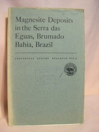 MAGNESITE DEPOSITS IN THE SERRA DAS ÉGUAS, BRUMADO, BAHIA, BRAZIL; GEOLOGICAL SURVEY BULLETIN...