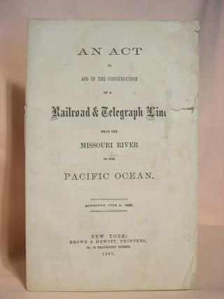 AN ACT TO AID IN THE CONSTRUCTION OF A RAILROAD & TELEGRAPH LINE FROM THE MISSOURI RIVER TO THE...