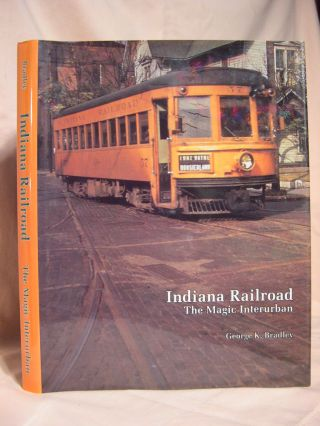 INDIANA RAILROAD: THE MAGIC INTERURBAN. George K. Bradley