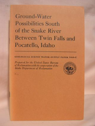 GROUND-WATER POSSIBILITIES SOUTH OF THE SNAKE RIVER, BETWEEN TWIN FALLS AND POCATELLO, IDAHO;...