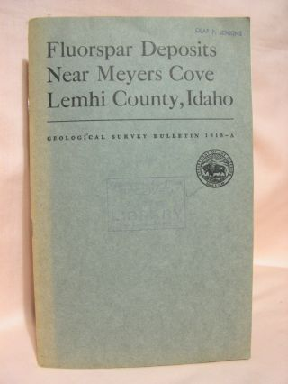 FLOURSPAR DEPOSITS NEW MEYERS COVE, LEMHI COUNTY, IDAHO; GEOLOGICAL SURVEY BULLETIN 1015-A. D. C. Cox.
